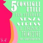 Diario di pancia: 5 cose da fare il primo trimestre di gravidanza